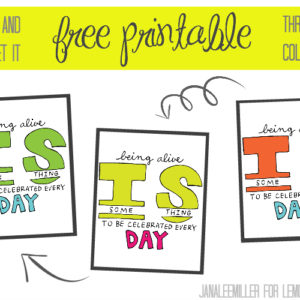 Being Alive is Something to be Celebrated Every Day - free printable! -lemonthistle.com