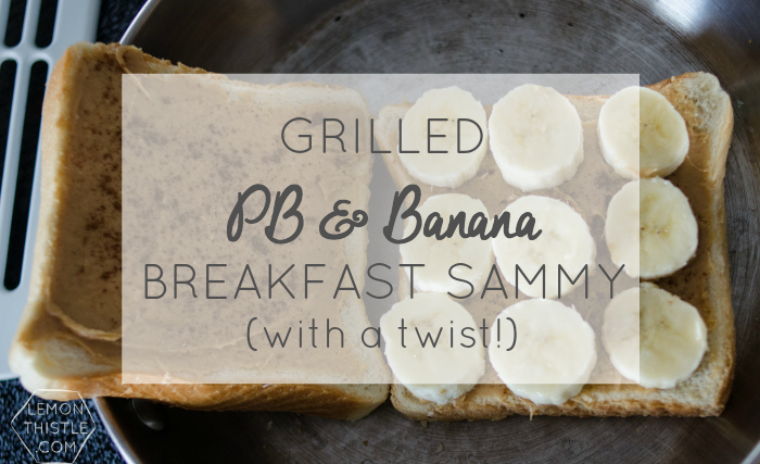 PB Banana Grilled Sammy with a Twist!
