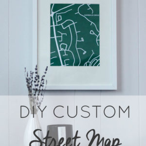 DIY Custom Street Map Wall Art (Step by step!)