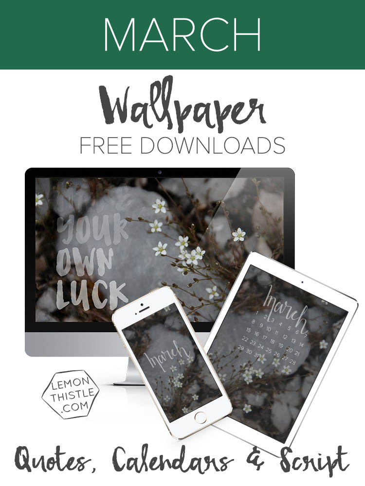 Free Downloadable Digital Wallpapers for March- Love these! 'Make your own luck'