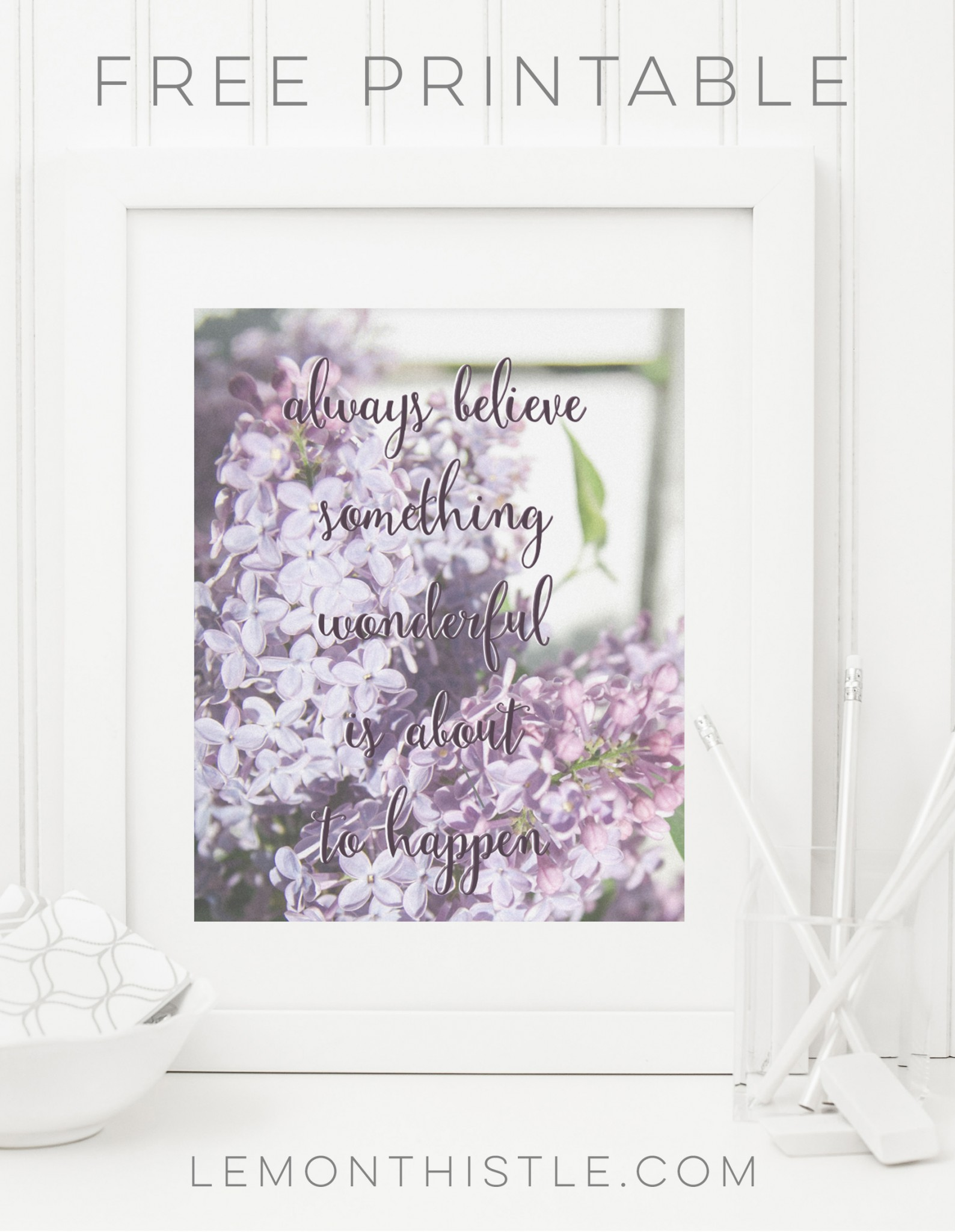 Always believe something wonderful is about to happen- such a beautiful quote and printable!