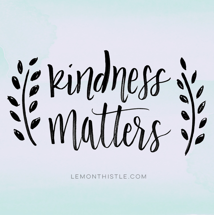 so, so much. Kindness matters.