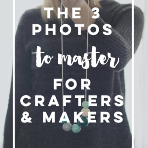 So helpful to break it down to the basic three photos! Every craft and maker needs to read this- basic photography tips.