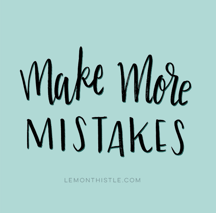 yes! make more mistakes.