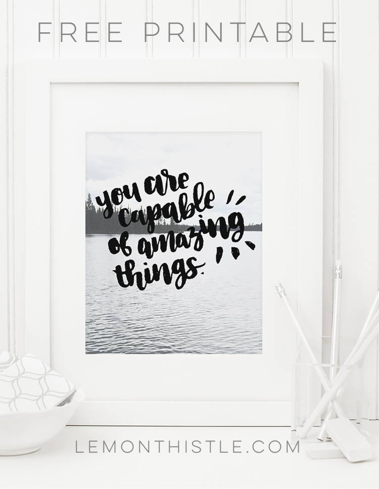 Free Hand Lettered Printable... this one is SO perfect! You are capable of amazing things.