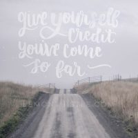 Give yourself credit, you've come so far. SUCH good encouragment and lettering. Plus- free printables and tech wallpapers