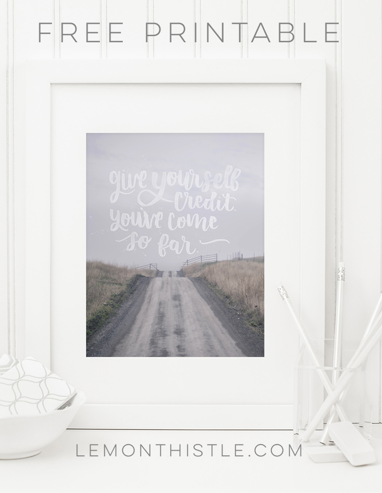 Give yourself credit- you've come so far. I LOVE this quote! Free hand lettered printable