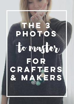 3 photos to master for crafters and makers