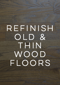 how to refinish old thin hard wood floors