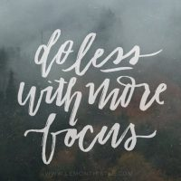 Love this lettered quote! Do less with more focus. Grab a new one each month