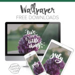 Live the Little Things – July Tech Wallpapers