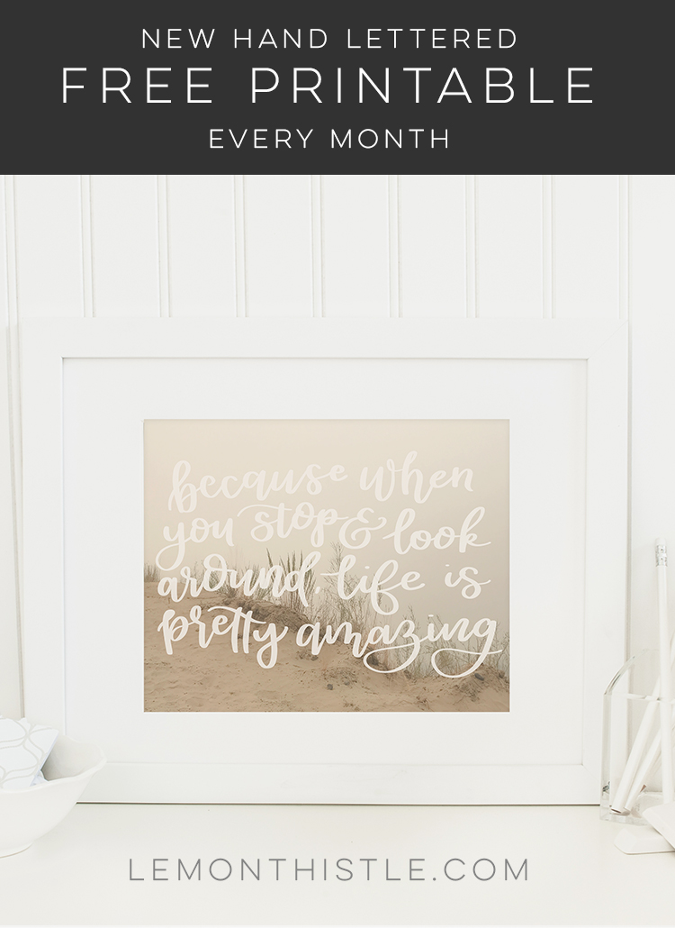 Because when you stop and look around, life is pretty amazing. I LOVE THIS QUOTE! So true and the handlettering is pretty. New free printables every month.