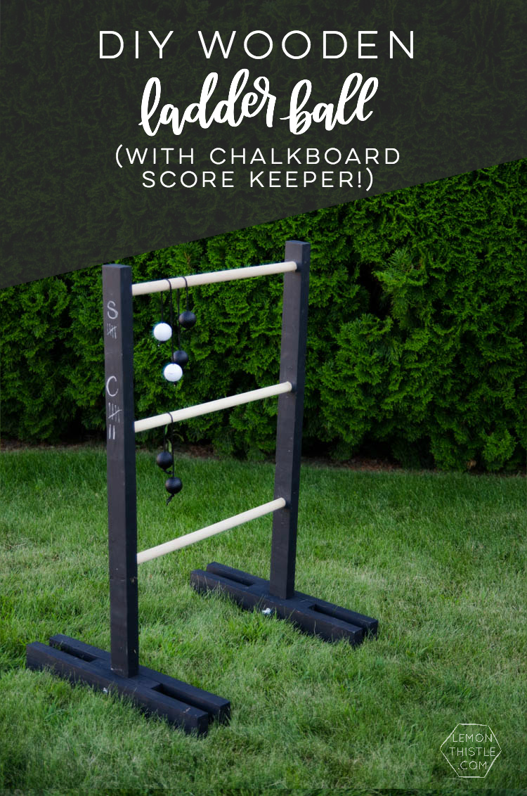 DIY Wooden Ladder Ball- Love the black and white look! Plus- chalkboard for score keeping