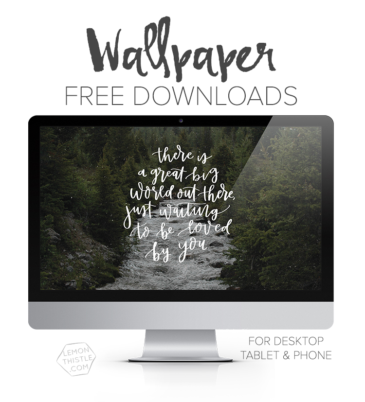 New Free Tech wallpapers every month for computer, tablet and phone in a quote, calendar, and monthly script version! Septembers is now available- there is a great big world out there, just waiting to be loved by you