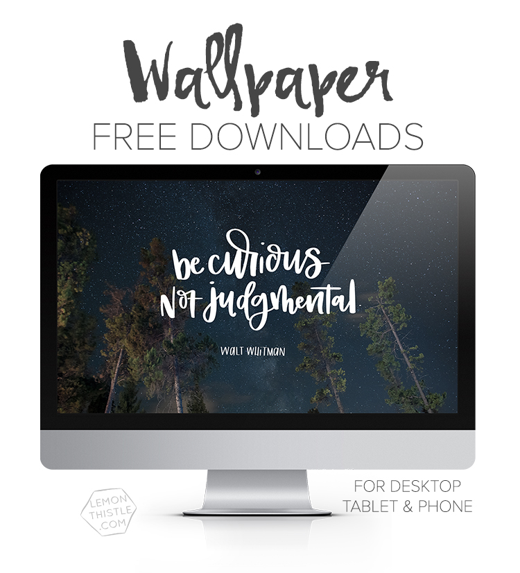 New Free Tech wallpapers every month for computer, tablet and phone in a quote, calendar, and monthly script version! November is now available- Be Curious, not judgmental- walt whitman