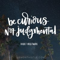 Be curious, not judgmental- walt whitman... love this! New handlettered printables every month