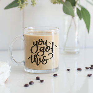 you got this! Hand Lettered Clear Glass Mug