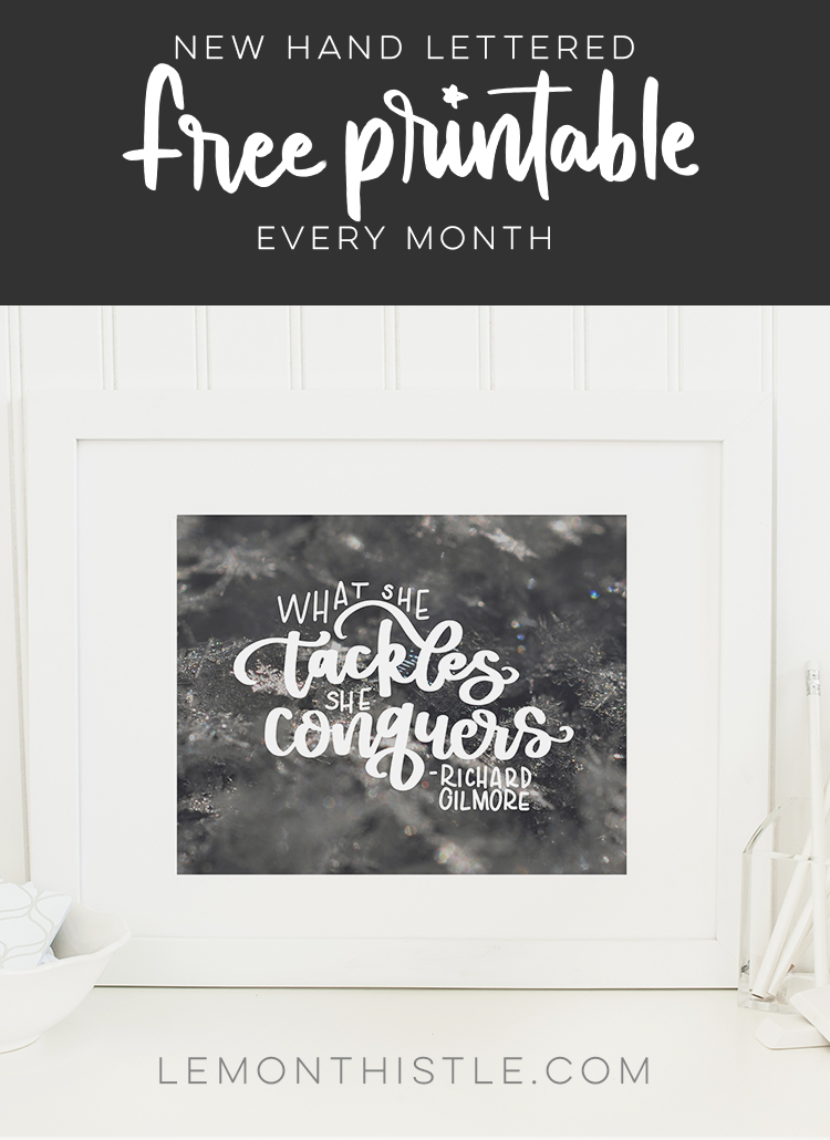 What she tackles she conquers- richard gilmore... new free handlettered printables every month- love this one!