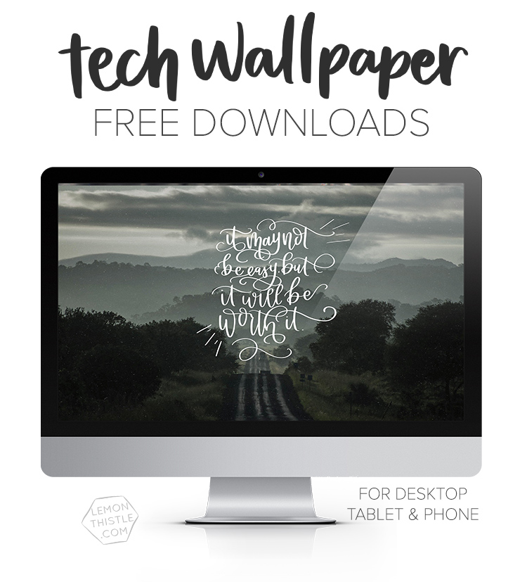 Free Handlettered Tech Wallpapers- love that quote! It may not be easy but it will be worth it