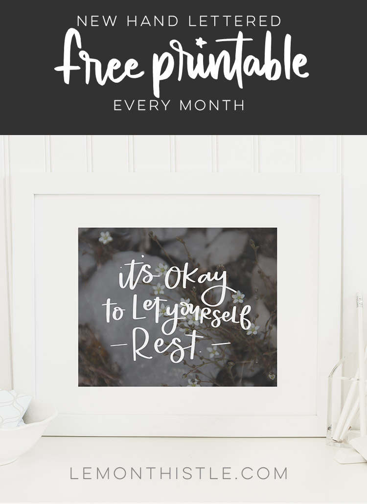 Horizontal quote printable over grey floral photo. Quote: It's okay to let yourself rest. Text overlay: New Hand Lettered Free Printables every month