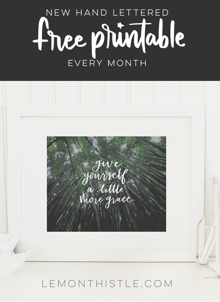 New hand lettered printables every month; april quote reads: give yourself a little more grace