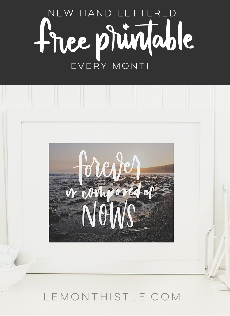 Forever is composed of nows- free printable every month