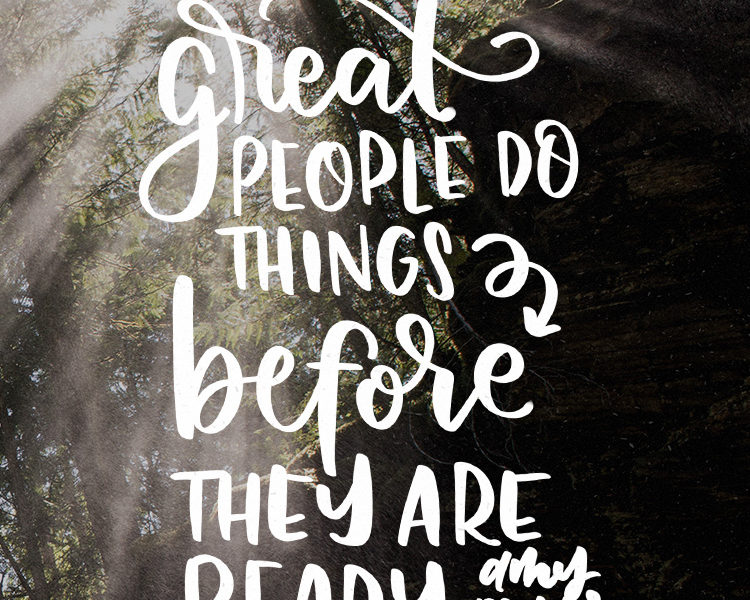 Great people do things before they are ready