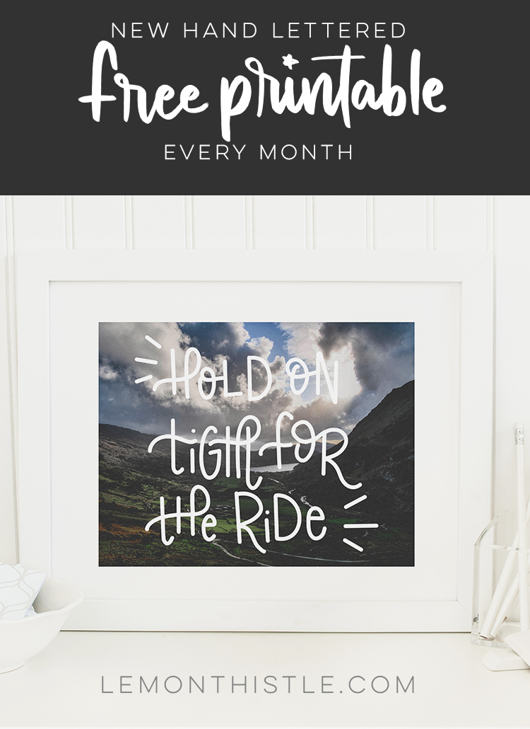Handlettered printable: Hold on Tight for the Ride - framed with text overlay- new hand lettered free printable every month