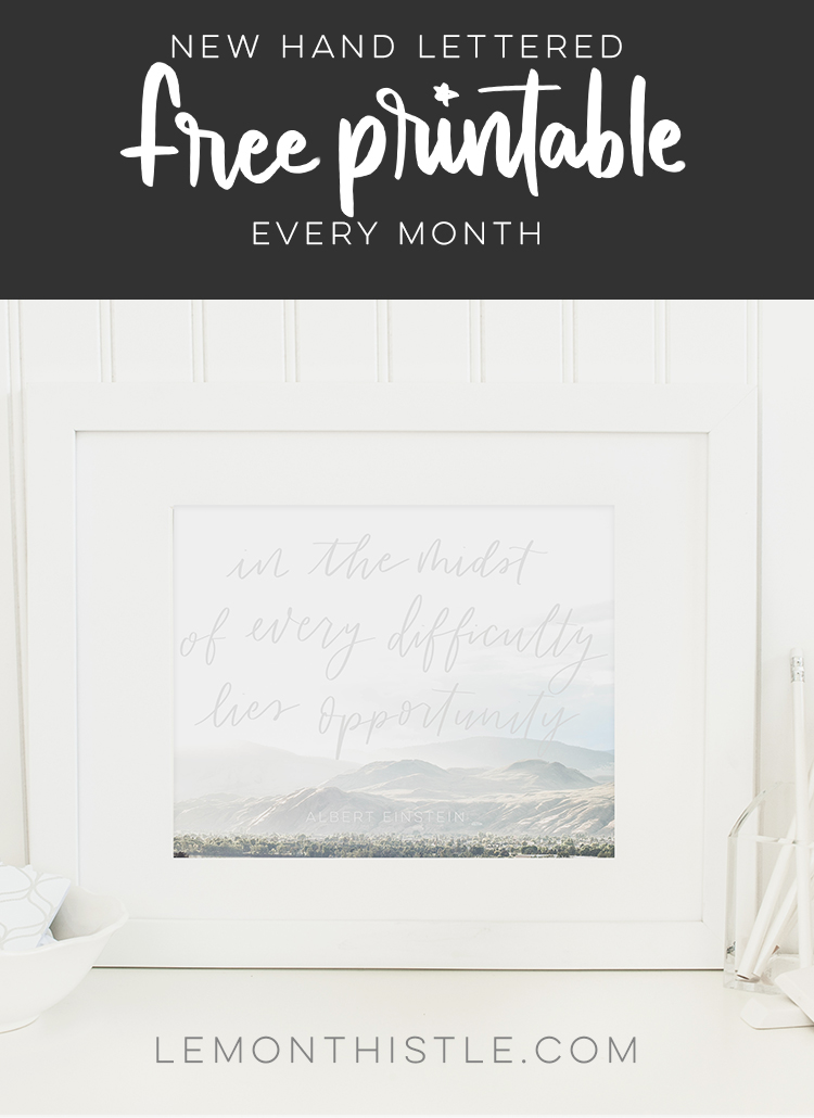 In the midst of every difficulty lies opportunity- free printable hand lettered quotes every month