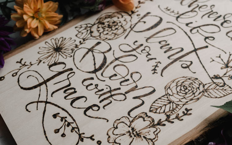 Wherever Life Plants You Bloom With Grace- DIY Wood burned quote art