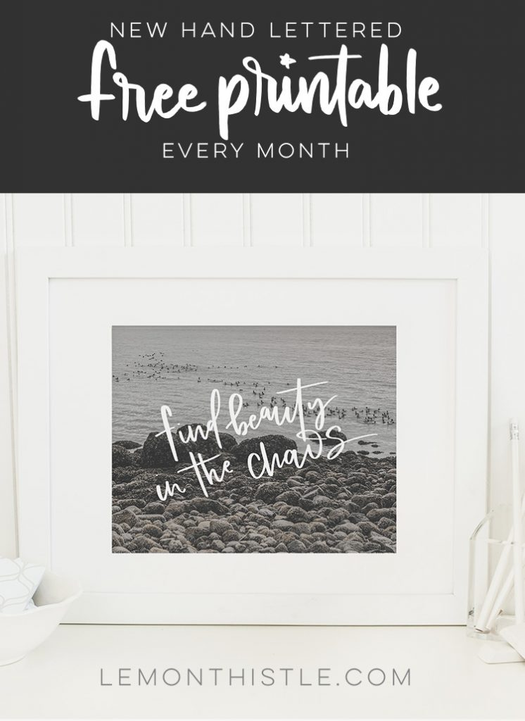 Find Beauty in the Chaos- Such beautiful printables! New hand lettered quotes each month