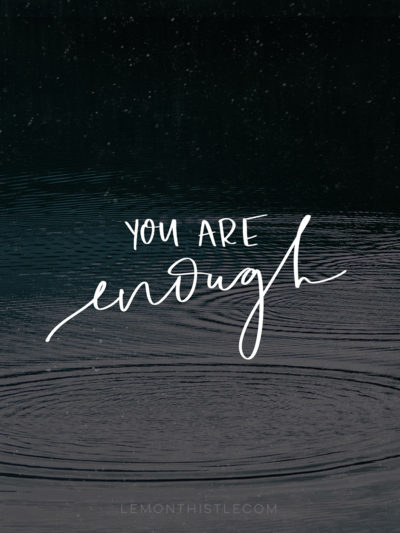 hand lettered 'you are enough' over dark photo of water ripples