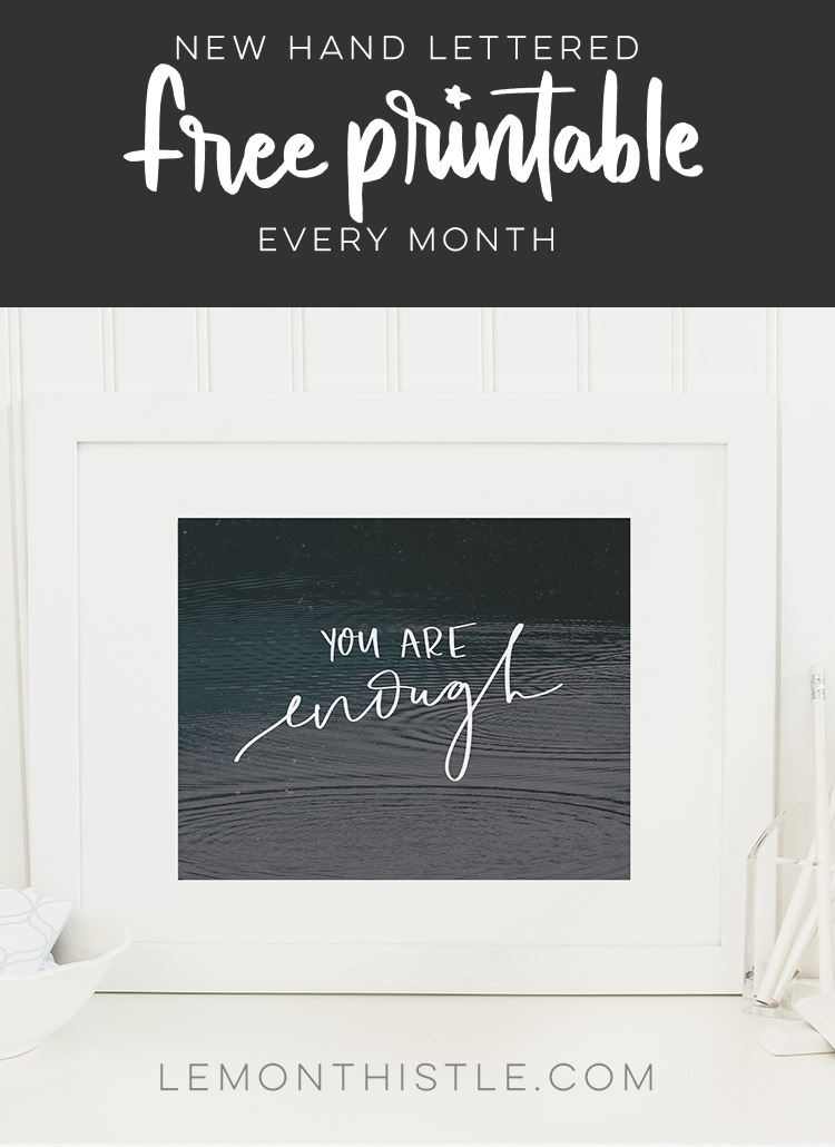 You Are Enough- handlettered free printable quote...with text new ones each month!