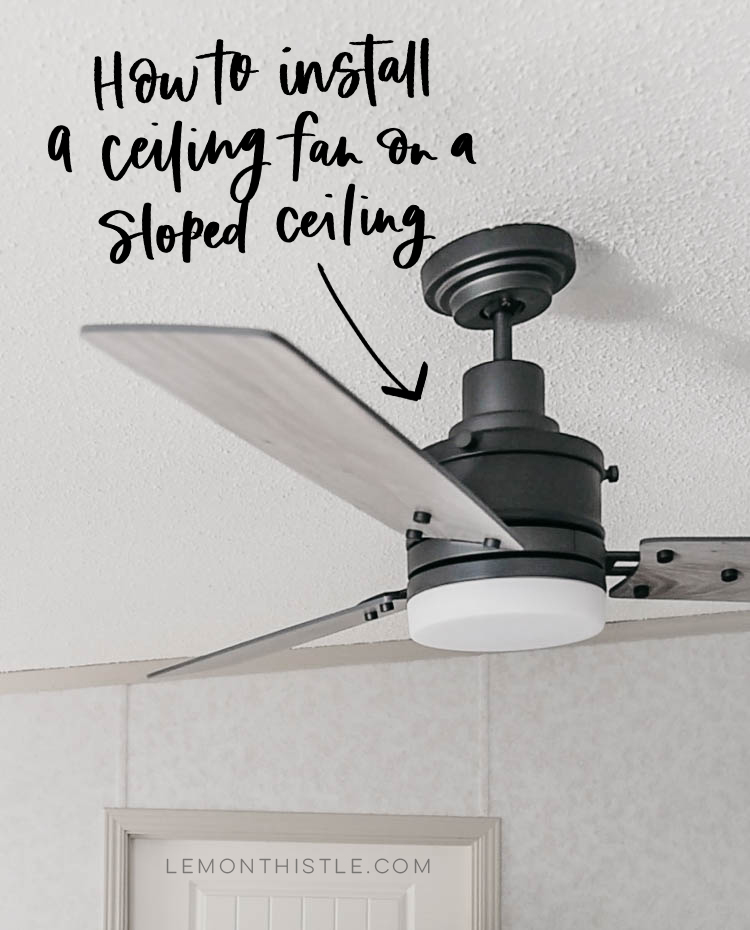 How to install a ceiling fan on a sloped ceiling (the super simple explanation)
