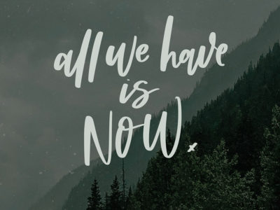 All we have is now - hand lettered printable quote