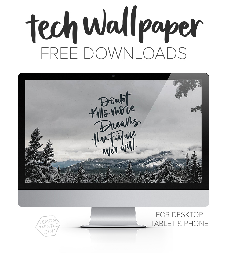 Free tech wallpapers every month- love these hand lettered quotes!