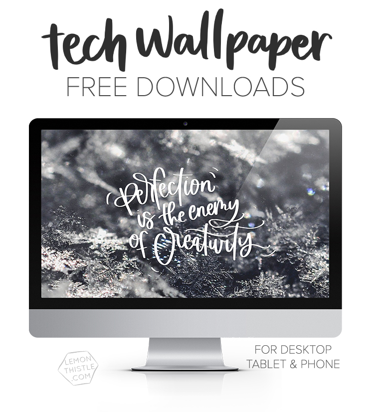 Free tech wallpapers each month- love these hand lettered quotes!