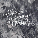 Perfection Is The Enemy Of Creativity / February Tech Wallpaper