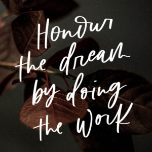 Honour the dream by doing the work